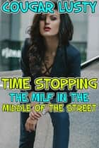 Time stopping the milf in the middle of the street ebook by Cougar Lusty
