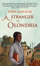 A Stranger in Olondria ebook by Sofia Samatar