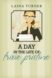 A Day in the Life of Trixie Pristine ebook by Laina Turner