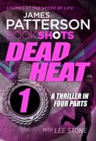 Dead Heat – Part 1 - BookShots ebook by James Patterson