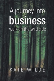 A Journey into Business - Walk on the Wildside ebook by Kate Wilde