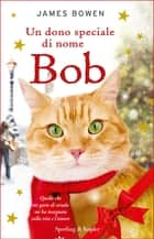 Un dono speciale di nome Bob ebook by James Bowen