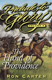 Prelude to Glory, Vol. 4: The Hand of Providence ebook by Ron Carter