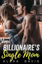 My Billionaire's Single Mom - My Billionaire Romance Series, #11 ebook by