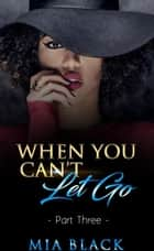 When You Can't Let Go 3 - Damaged Love Series, #3 ebook by Mia Black