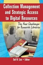 Collection Management and Strategic Access to Digital Resources ebook by Sul H Lee