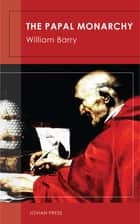 The Papal Monarchy ebook by William Barry