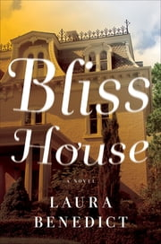 Bliss House: A Novel ebook by Laura Benedict