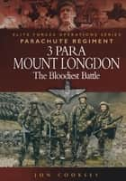 3 Para Mount Longdon - The Bloodiest Battle eBook by Jon Cooksey
