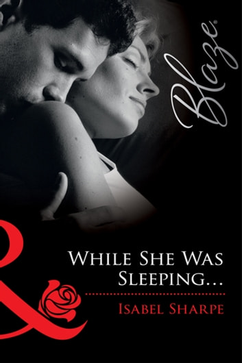 While She Was Sleeping... (Mills & Boon Blaze) ebook by Isabel Sharpe