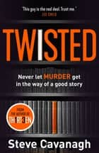 Twisted - Don't let murder get in the way of a good story ebook by Steve Cavanagh