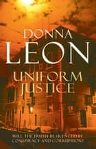 Uniform Justice - (Brunetti 12) ebook by Donna Leon