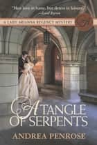 A Tangle of Serpents eBook by Andrea Penrose