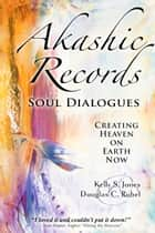 Akashic Records Soul Dialogues ebook by Kelly S. Jones,Douglas C. Rubel