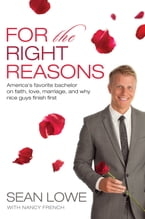 For the Right Reasons, America's Favorite Bachelor on Faith, Love, Marriage, and Why Nice Guys Finish First