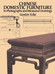 Chinese Domestic Furniture in Photographs and Measured Drawings ebook by Gustav Ecke