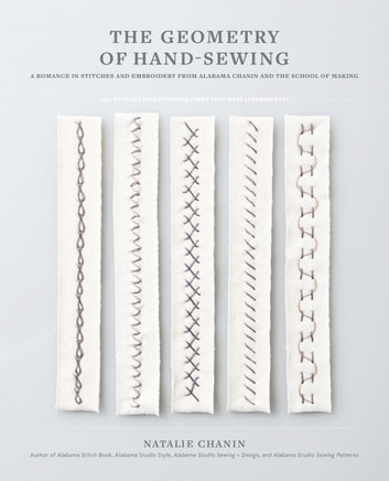 The Geometry of Hand-Sewing - A Romance in Stitches and Embroidery from Alabama Chanin and The School of Making ebook by Natalie Chanin
