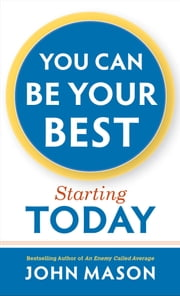 You Can Be Your Best--Starting Today ekitaplar by John Mason