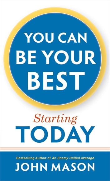 You Can Be Your Best--Starting Today ebook by John Mason
