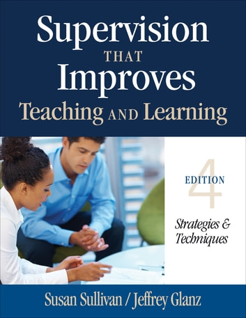Supervision That Improves Teaching and Learning - Strategies and Techniques ebook by Dr. Susan S. Sullivan,Dr. Jeffrey G. Glanz