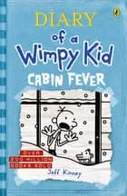 Cabin Fever: Diary of a Wimpy Kid (BK6) - Diary of a Wimpy Kid ebook by Jeff Kinney