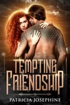 Tempting Friendship ebook by Patricia Josephine