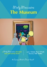 The Museum - Molly Moccasins ebook by Victoria Ryan O'Toole,Urban Fox Studios