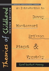 Theories of Childhood, Second Edition - An Introduction to Dewey, Montessori, Erikson, Piaget & Vygotsky ebook by Carol Garhart Mooney