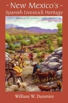 New Mexico's Spanish Livestock Heritage ebook by William W. Dunmire