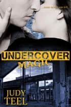 Undercover Magic - Shifty Magic Series, #2 ebook by Judy Teel