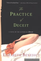 The Practice of Deceit - A Novel ebook by Elizabeth Benedict