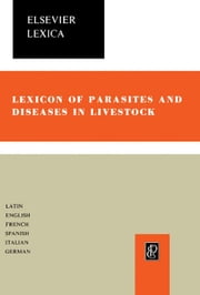 Lexicon of Parasites and Diseases in Livestock: Including Parasites and Diseases of All Farm and Domestic Animals, Free-Living Wild Fauna, Fishes, Hon ebook by Merino-Rodríguez, Manuel