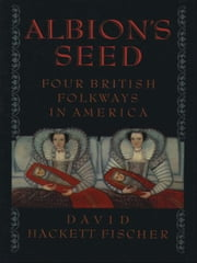 Albion's Seed:Four British Folkways in America ebook by David Hackett Fischer