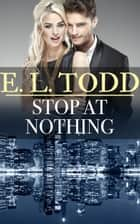 Stop At Nothing (Forever and Ever #34) ebook by E. L. Todd