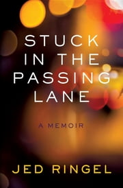 Stuck in the Passing Lane - A Memoir ebook by Jed Ringel