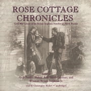 Rose Cottage Chronicles - Civil War Letters of the Bryant-Stephens Families of North Florida audiobook by Arch Frederick Blakely, Ann Smith Lainhart, Winston Bryant Stephens