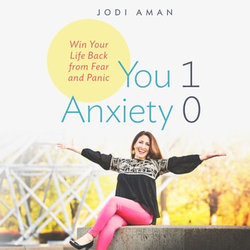 You 1, Anxiety 0 - Win your life back from fear and panic audiobook by Jodi Aman