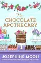 The Chocolate Apothecary ebook by Josephine Moon