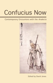 Confucius Now - Contemporary Encounters with the Analects ebook by David Jones
