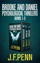 Brooke and Daniel Psychological Thrillers Books 1-3 - Desecration, Delirium, Deviance ebook by J.F.Penn