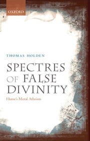 Spectres of False Divinity - Hume's Moral Atheism ebook by Thomas Holden