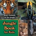 Jungle Book for Kids: Scary Animals of The Jungle - Wildlife Books for Kids eBook by Baby Professor
