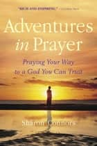 Adventures in Prayer ebook by Sharon Connors