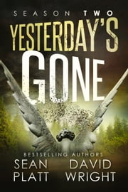 Yesterday's Gone: Season Two - The Post-Apocalyptic Serial Thriller ebook by Sean Platt,David Wright