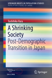 A Shrinking Society - Post-Demographic Transition in Japan ebook by Toshihiko Hara