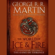 The World of Ice & Fire - The Untold History of Westeros and the Game of Thrones audiobook by George R. R. Martin, Elio Garcia, Linda Antonsson
