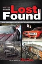 Lost and Found: More Great Barn Finds & Other Automotive Discoveries ebook by the Publisher of Old Cars Weekly