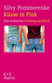 Küsse in Pink - Das lesbische Coming-out-Buch ebook by Silvy Pommerenke