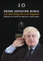 Prime Minister Boris - And other things that never happened ebook by