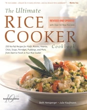 Ultimate Rice Cooker Cookbook - 250 No-Fail Recipes for Pilafs, Risottos, Polenta, Chilis, Soups, Porridges, Puddings, and More, fro ebook by Beth Hensperger,Julie Kaufman